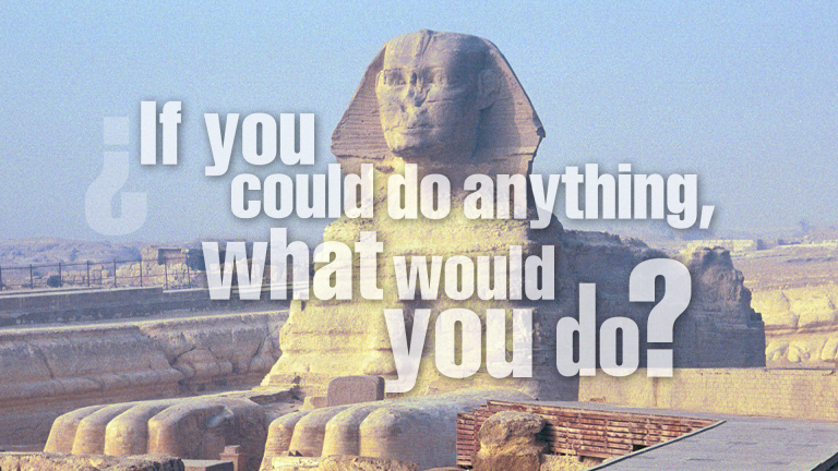 "The sphinx asking a riddle: ""If you could do anything, what would you do?"""